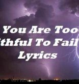 You Are Too Faithful To Fail Me Lyrics