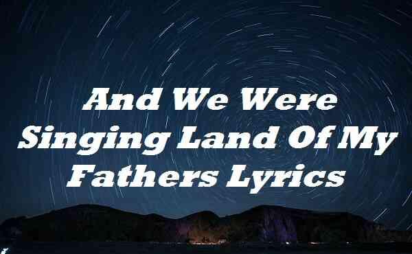 And We Were Singing Land Of My Fathers Lyrics