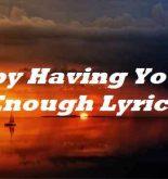 Baby Having You Is Enough Lyrics