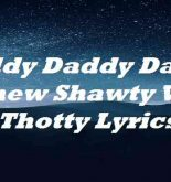 Daddy Daddy Daddy I Knew Shawty Was A Thotty Lyrics