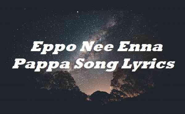 Eppo Nee Enna Pappa Song Lyrics