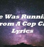 He Was Running From A Cop Car Lyrics