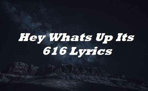 Hey Whats Up Its 616 Lyrics