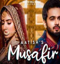 Musafir Lyrics Aatish