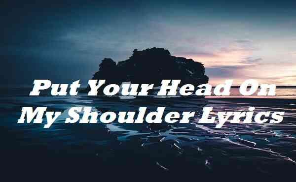 Put Your Head On My Shoulder Lyrics