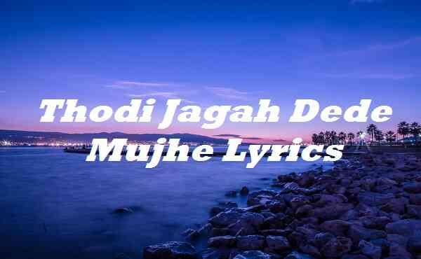 Thodi Jagah Dede Mujhe Lyrics