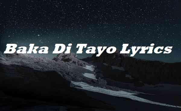 Baka Di Tayo Lyrics