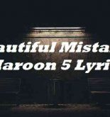 Beautiful Mistakes Maroon 5 Lyrics