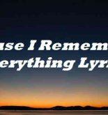 Cause I Remember Everything Lyrics