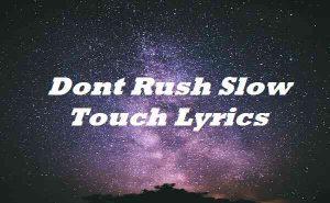 Dont Rush Slow Touch Lyrics