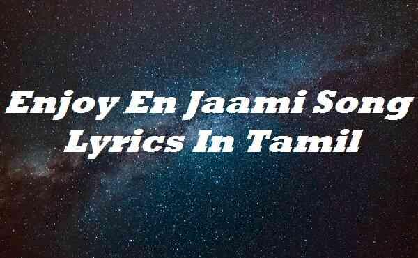 Enjoy En Jaami Song Lyrics In Tamil