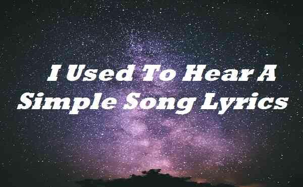 I Used To Hear A Simple Song Lyrics