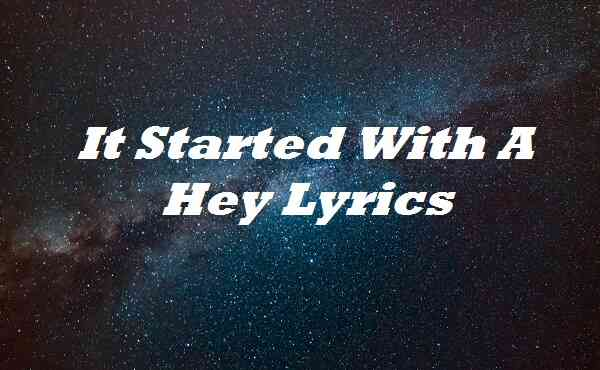 It Started With A Hey Lyrics