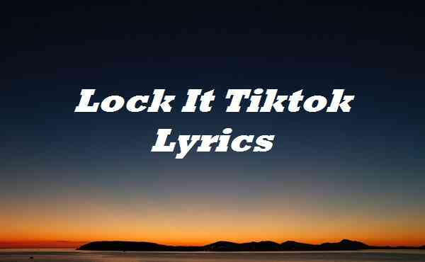 Lock It Tiktok Lyrics