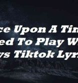 Once Upon A Time I Used To Play With Toys Tiktok Lyrics