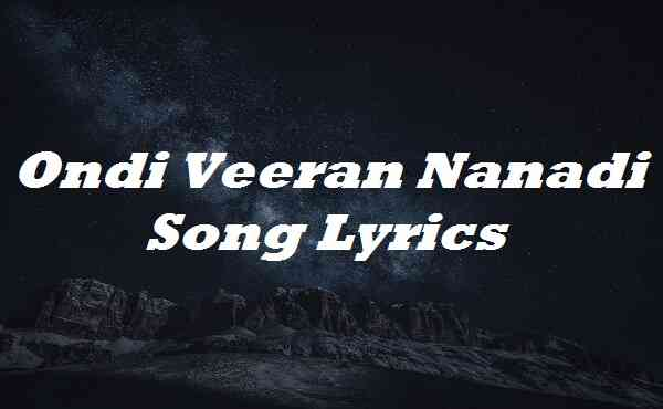 Ondi Veeran Nanadi Song Lyrics