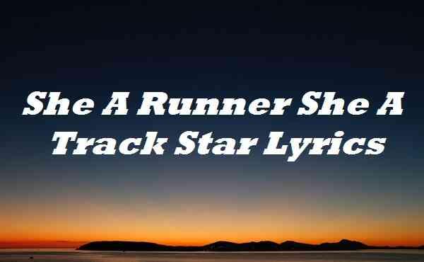 She A Runner She A Track Star Lyrics
