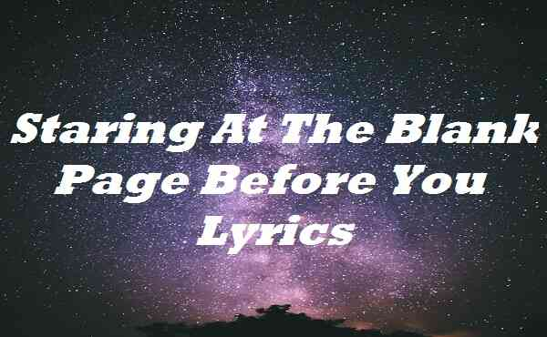 Staring At The Blank Page Before You Lyrics