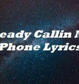 Steady Callin My Phone Lyrics