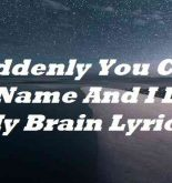 Suddenly You Call My Name And I Lose My Brain Lyrics