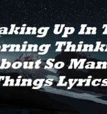 Waking Up In The Morning Thinking About So Many Things Lyrics