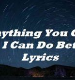Anything You Can Do I Can Do Better Lyrics