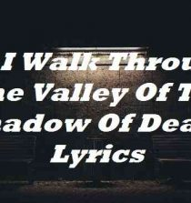 As I Walk Through The Valley Of The Shadow Of Death Lyrics