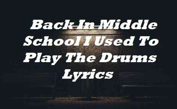 Back In Middle School I Used To Play The Drums Lyrics