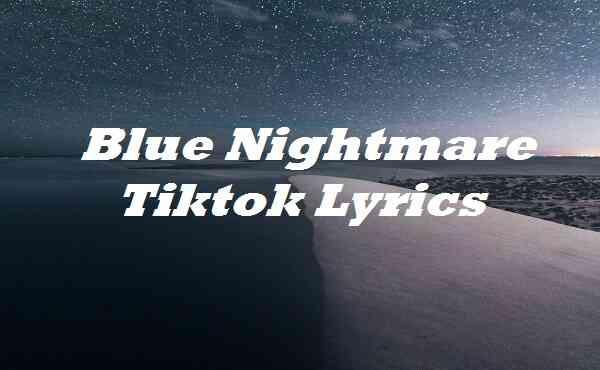Blue Nightmare Tiktok Lyrics