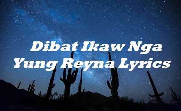 Dibat Ikaw Nga Yung Reyna Lyrics
