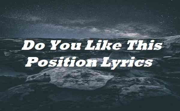 Do You Like This Position Lyrics