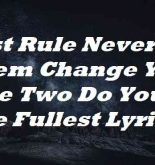 First Rule Never Let Them Change You Rule Two Do You To The Fullest Lyrics