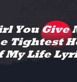 Girl You Give Me The Tightest Hold Of My Life Lyrics