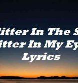 Glitter In The Sky Glitter In My Eyes Lyrics