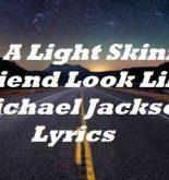 Got A Light Skinned Friend Look Like Michael Jackson Lyrics