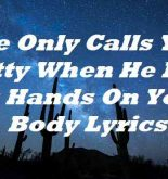 He Only Calls You Pretty When He Puts His Hands On Your Body Lyrics