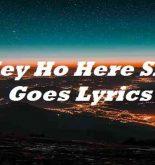 Hey Ho Here She Goes Lyrics