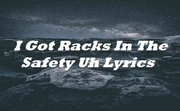 I Got Racks In The Safety Uh Lyrics