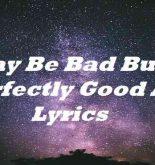 I May Be Bad But Im Perfectly Good At It Lyrics