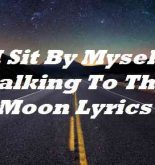 I Sit By Myself Talking To The Moon Lyrics