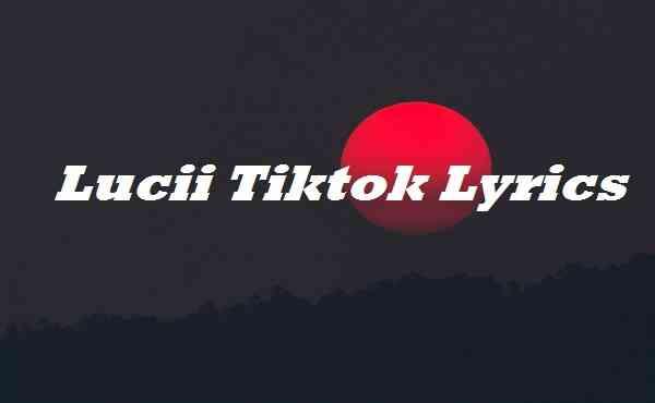Lucii Tiktok Lyrics