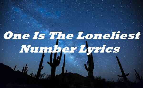 One Is The Loneliest Number Lyrics