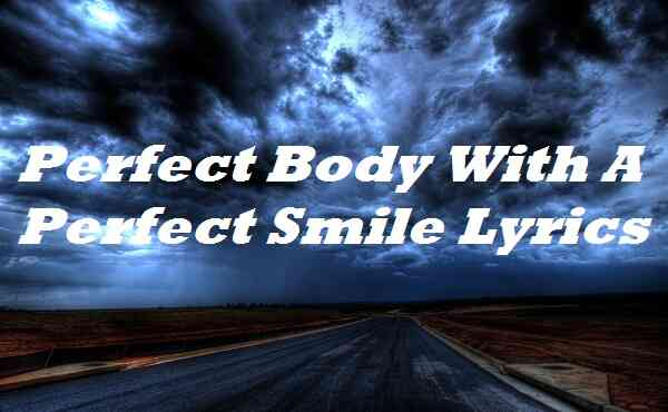 Perfect Body With A Perfect Smile Lyrics