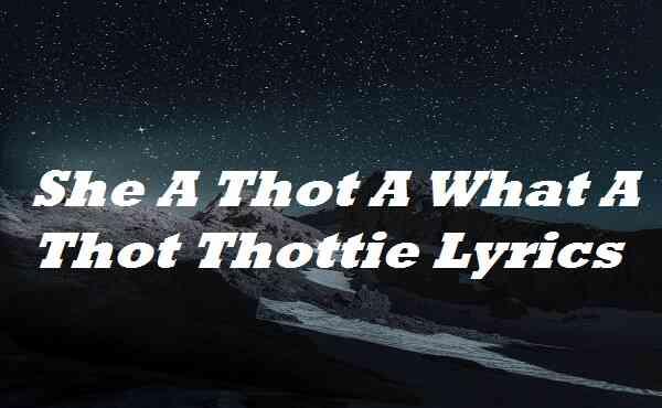 She A Thot A What A Thot Thottie Lyrics