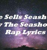 She Sells Seashells By The Seashore Rap Lyrics