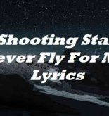 Shooting Stars Never Fly For Me Lyrics