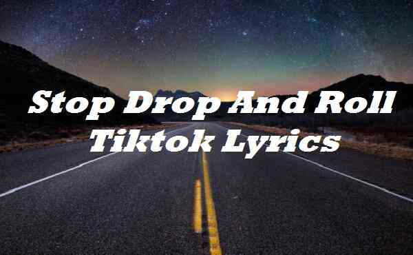 Stop Drop And Roll Tiktok Lyrics