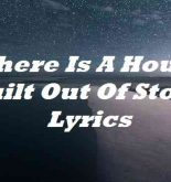 There Is A House Built Out Of Stone Lyrics