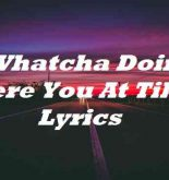 Whatcha Doin Where You At Tiktok Lyrics