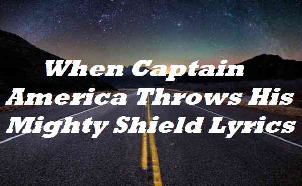 When Captain America Throws His Mighty Shield Lyrics
